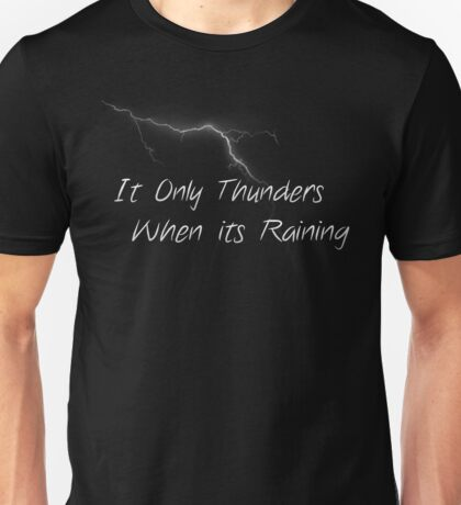 Thunders when its raining (Quote)  Unisex T-Shirt