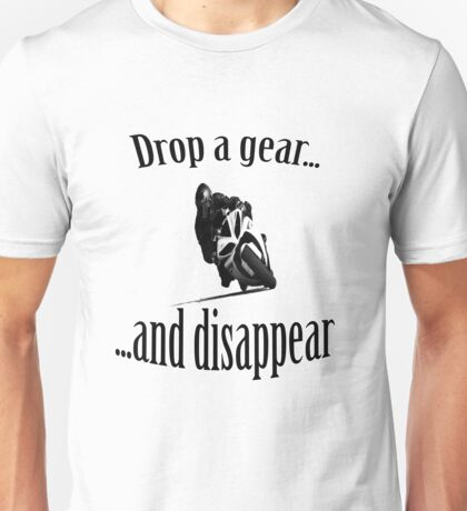 Drop a gear... and disapear...  Sportbike life Unisex T-Shirt