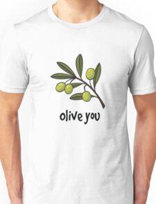Olive you! Unisex T-Shirt