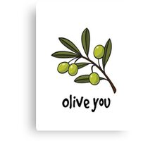 Olive you! Canvas Print