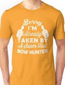 Sorry I'm Already Taken By A Super Hot Bow Hunter T-Shirt Unisex T-Shirt