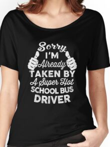 Sorry I'm Already Taken By A Super Hot School Bus Driver T-Shirt Women's Relaxed Fit T-Shirt