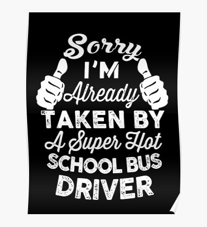 Sorry I'm Already Taken By A Super Hot School Bus Driver T-Shirt Poster