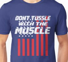 Don't Tussle With the Muscle Shirt and Merchandise Unisex T-Shirt