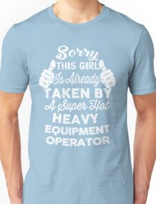 Sorry This Girl Is Already Taken By A Super Hot Heavy Equipment Operator Unisex T-Shirt