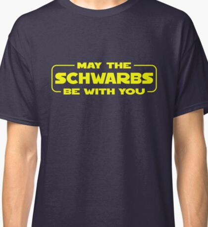 May the Schwarbs be with You Classic T-Shirt