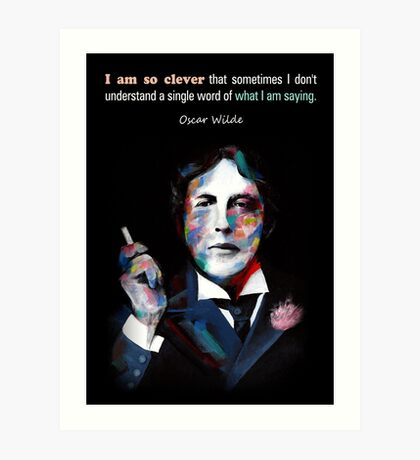 Quotation of OSCAR WILDE : I am so clever Art Print