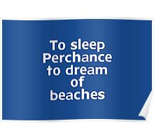 To sleep Perchance to dream of beaches Poster