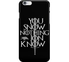 You Snow Nothing Jon Know iPhone Case/Skin