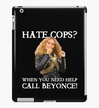 Support Police T-Shirt: Hate Cops - Call Beyonce iPad Case/Skin