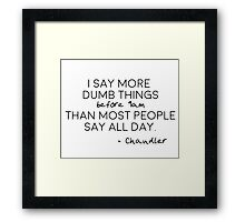 I say more dumb things before 9am Framed Print