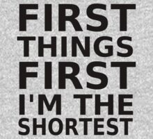 First Things First, I'm The Shortest by coolfuntees