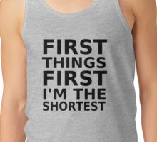 First Things First, I'm The Shortest Tank Top