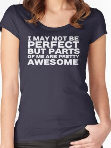 I may not be perfect but parts of me are pretty awesome Women's Fitted Scoop T-Shirt