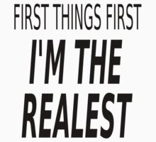 First Things First, I'm The Realest by coolfuntees