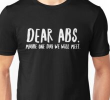 Dear Abs, Maybe One Day We Will Meet - Funny Gym  Unisex T-Shirt