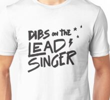 Dibs on the Lead Singer - Funny Band  Unisex T-Shirt