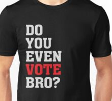 Do you even vote bro Funny Political Election  Unisex T-Shirt