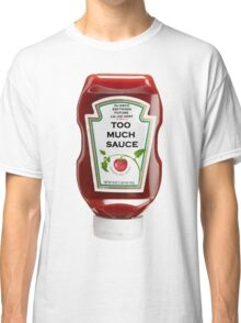 Too Much Sauce Classic T-Shirt
