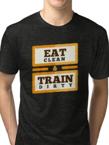 Eat Clean & Train Dirty - Fitness Gym Trainer  Tri-blend T-Shirt