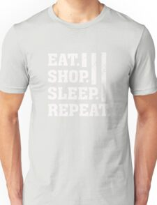 Eat. Shop. Sleep. Repeat - Funny Humor  Unisex T-Shirt
