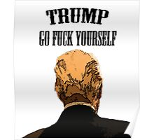 """TRUMP Go Fuck Yourself"" Poster"