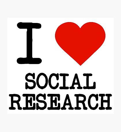 I Love Social Research Photographic Print