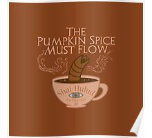 The Pumpkin Spice Must Flow Poster