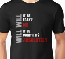 Will it be easy? NO. Will it be worth it? ABSOLUTELY. Unisex T-Shirt