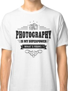 Photography is my Superpower Classic T-Shirt