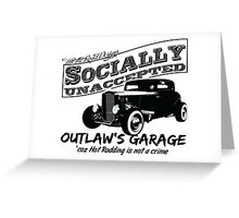 Outlaw's Garage. Socially unaccepted Hot Rod light bkg Greeting Card