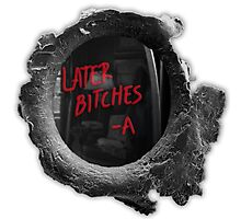 Later Bitches Bullet Hole PLL Merch Photographic Print