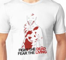Fight the dead, fear the living {FULL} Unisex T-Shirt