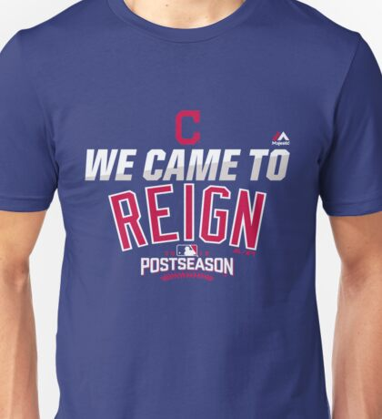 CLEVELAND INDIANS WE CAME TO REIGN Unisex T-Shirt