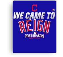 CLEVELAND INDIANS WE CAME TO REIGN Canvas Print