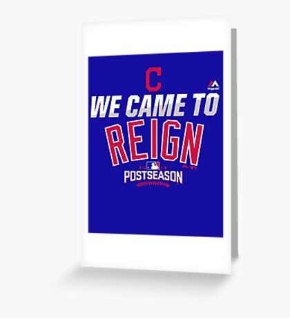 CLEVELAND INDIANS WE CAME TO REIGN Greeting Card