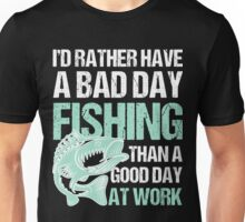 I'd Rather Have A Bad Day Fishing Than A Good Day At Work Unisex T-Shirt