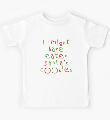 I Might Have Eaten Santa's Cookies Kids Tee