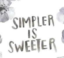 Simpler is Sweeter Sticker