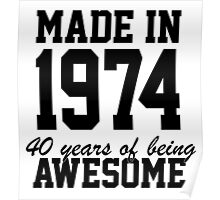 Funny 'Made in 1974, 40 years of being awesome' limited edition birthday t-shirt Poster