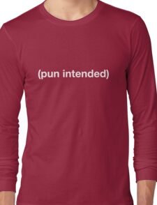 Pun Intended Tshirt Long Sleeve T-Shirt