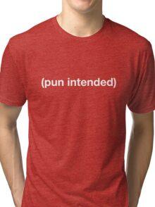 Pun Intended Tshirt Tri-blend T-Shirt