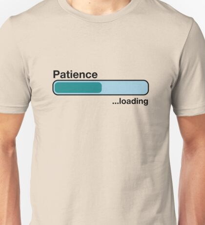 Patience Loading  Unisex T-Shirt