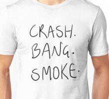 Crash. Bang. Smoke Unisex T-Shirt