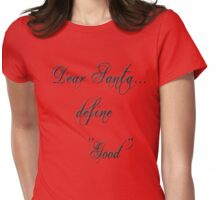 """Dear Santa... define """"good"""" Womens Fitted T-Shirt"""