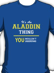 It's An ALADDIN thing, you wouldn't understand !! T-Shirt