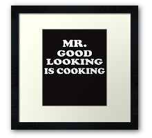 Mr GOOD LOOKING Is COOKING Framed Print