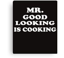 Mr GOOD LOOKING Is COOKING Canvas Print