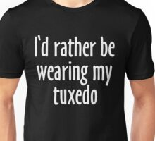 I'd rather be wearing my tuxedo (white) Unisex T-Shirt