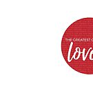 The greatest of these is love 1 Corinthians 13:13 by Jeri Stunkard